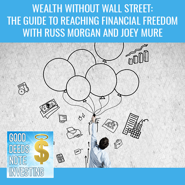 Wealth Without Wall Street: The Guide To Reaching Financial Freedom With Russ Morgan And Joey Mure