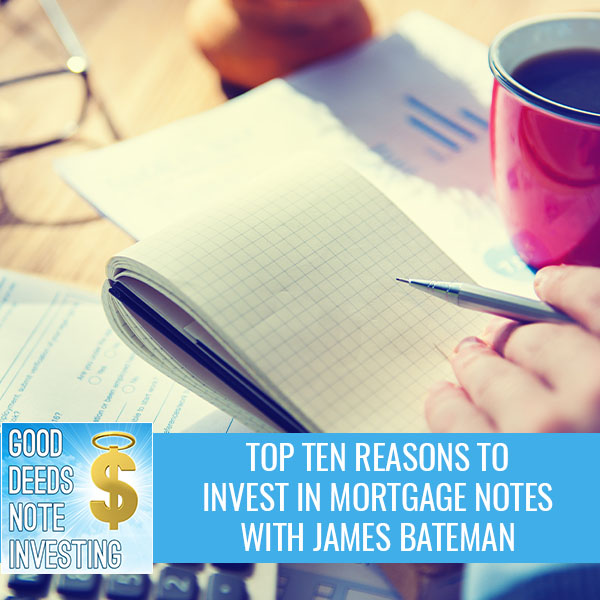 Top Ten Reasons To Invest In Mortgage Notes With James Bateman