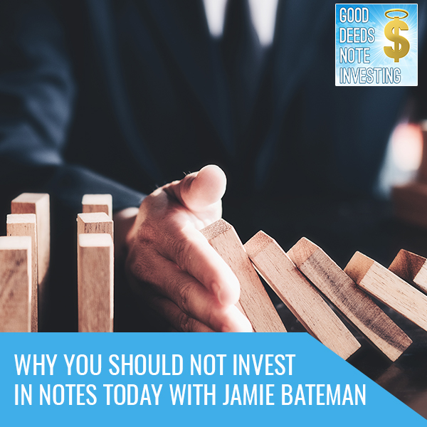 Why You Should Not Invest In Notes Today With Jamie Bateman