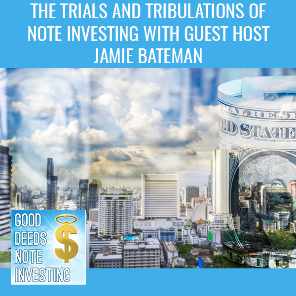 The Trials And Tribulations Of Note Investing With Guest Host Jamie Bateman