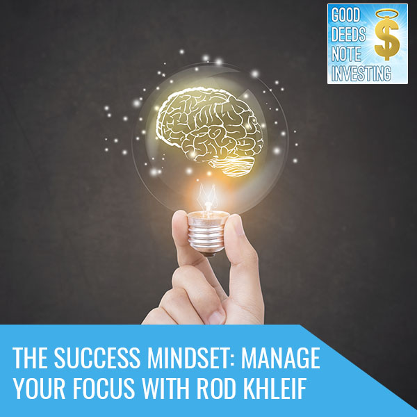 The Success Mindset: Manage Your Focus With Rod Khleif