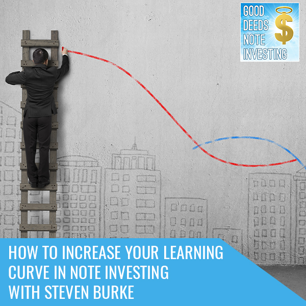 How To Increase Your Learning Curve In Note Investing With Steven Burke
