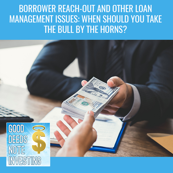 Borrower Reach-out And Other Loan Management Issues: When Should You Take The Bull By The Horns?