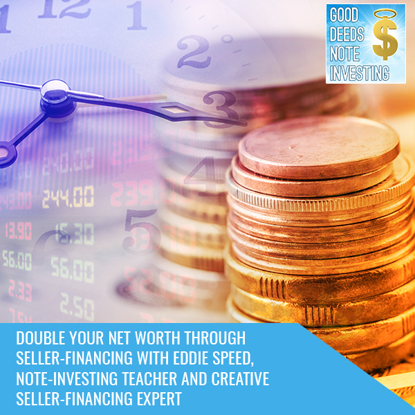 Double Your Net Worth Through Seller-Financing With Eddie Speed, Note-Investing Teacher And Creative Seller-Financing Expert