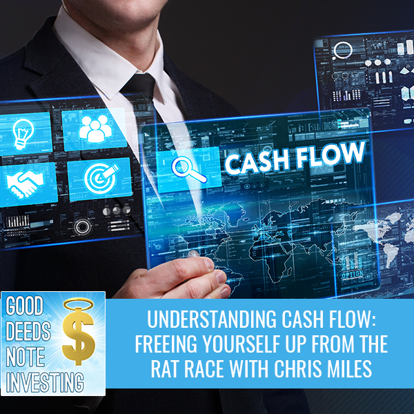 Understanding Cash Flow: Freeing Yourself Up From The Rat Race With Chris Miles