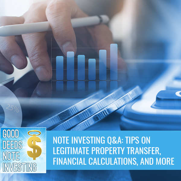 Note Investing Q&A: Tips On Legitimate Property Transfer, Financial Calculations, And More