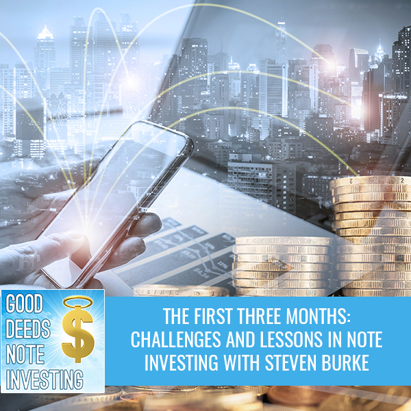 The First Three Months: Challenges And Lessons In Note Investing With Steven Burke