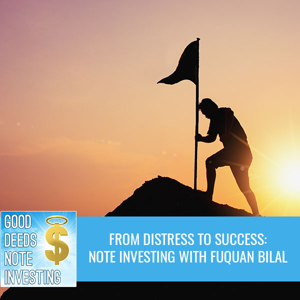 From Distress To Success: Note Investing With Fuquan Bilal