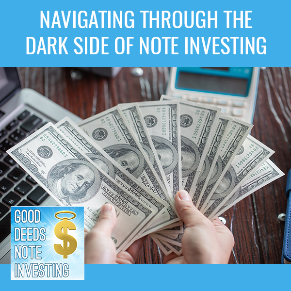 Navigating Through The Dark Side Of Note Investing