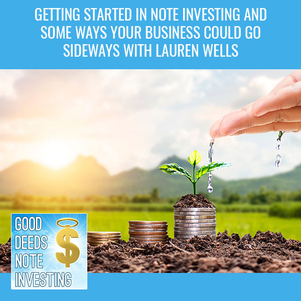 Getting Started in Note Investing and Some Ways Your Business Could Go Sideways With Lauren Wells