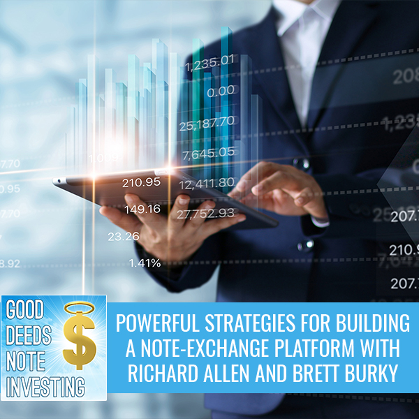Powerful Strategies For Building A Note-Exchange Platform With Richard Allen And Brett Burky