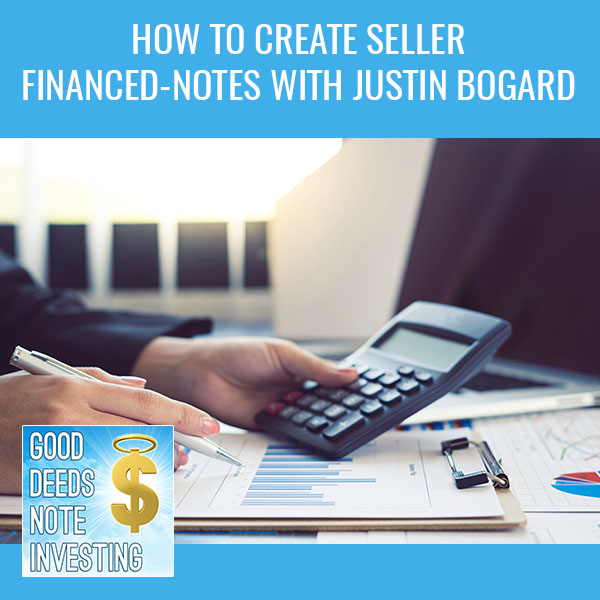 How To Create Seller Financed-Notes With Justin Bogard