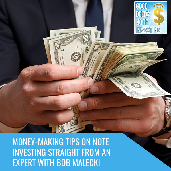 Money-Making Tips On Note Investing Straight From An Expert With Bob Malecki