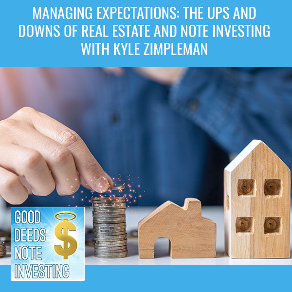 Managing Expectations: The Ups And Downs Of Real Estate And Note Investing With Kyle Zimpleman