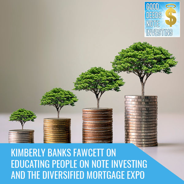 Kimberly Banks Fawcett On Educating People On Note Investing And The Diversified Mortgage Expo
