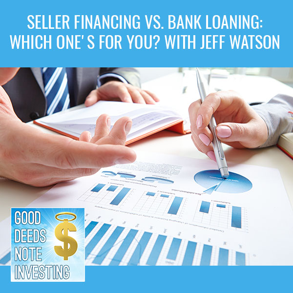 Seller Financing Vs. Bank Loaning: Which One's For You? With Jeff Watson