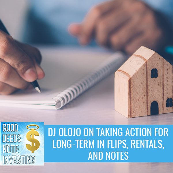 DJ Olojo On Taking Action For Long-Term In Flips, Rentals, And Notes