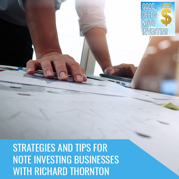 Strategies And Tips For Note Investing Businesses With Richard Thornton